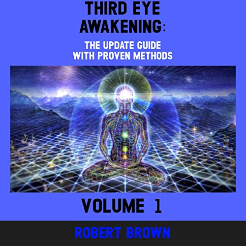 Third Eye Awakening: The Updated Guide with Proven Methods                   By:                                                                                                                                 Robert Brown                               Narrated by:                                                                                                                                 Rachel Leblang                      Length: 1 hr and 40 mins     Not rated yet     Overall 0.0