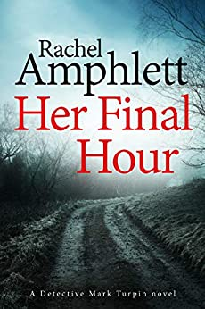 Her Final Hour: A Detective Mark Turpin murder mystery by [Rachel Amphlett]