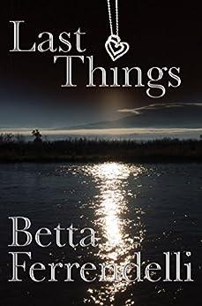 Last Things by [Betta Ferrendelli]