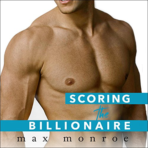Scoring the Billionaire: Bad Boy Billionaires, Book 3
