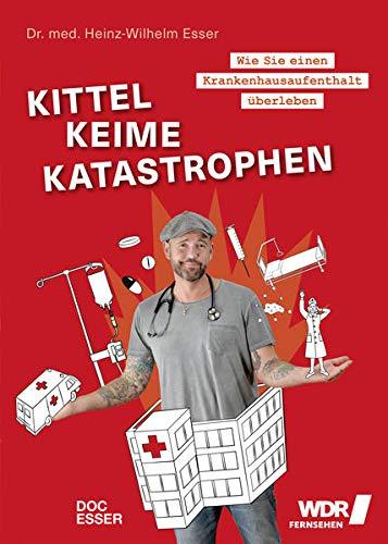 Kittel, Keime, Katastrophen: Wie Sie einen Krankenhausaufenthalt überleben - Kurzgeschichten aus dem Krankenhausalltag - unkonventionell, ungefiltert, authentisch!