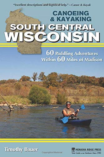 Canoeing & Kayaking South Central Wisconsin: 60 Paddling...