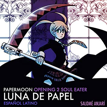 Luna de Papel (Papermoon Opening 2 Latino from Soul Eater)