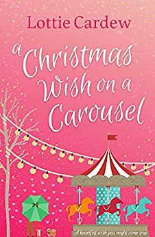 A Christmas Wish on a Carousel: The most magical and uplifting festive debut of 2021 by [Lottie Cardew]