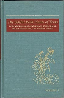 The Useful Wild Plants of Texas, the Southeastern and Southwestern United States, the Southern Plains, and Northern Mexico, Vol. 1: Abronia-Arundo