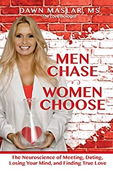 Men Chase, Women Choose: The Neuroscience of Meeting, Dating, Losing Your Mind, and Finding True Love by [Dawn Maslar]