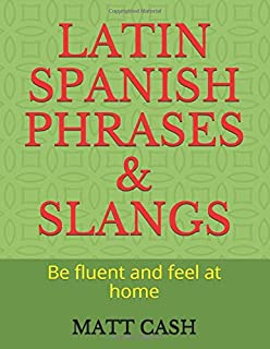 LATIN SPANISH PHRASES & SLANGS: Be fluent and feel at home