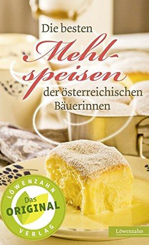 Die besten Mehlspeisen der österreichischen Bäuerinnen