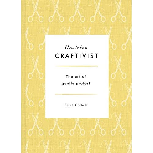 How to be a Craftivist: The Art of Gentle Protest (English Edition)