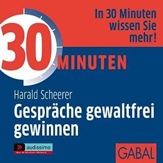30 Minuten Gespräche gewaltfrei gewinnen                   Autor:                                                                                                                                 Harald Scheerer                               Sprecher:                                                                                                                                 Gisa Bergmann,                                                                                        Heiko Grauel                      Spieldauer: 57 Min.     12 Bewertungen     Gesamt 3,7