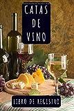 Catas De Vino - Libro De Registro: Lleva Un Seguimiento Completo De Tus Degustaciones De Vino Anotando Todos Los Detalles En Las Plantillas Prediseñadas 120 Páginas