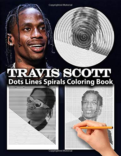 Travis Scott Dots Lines Spirals Coloring Book: A New Kind Of Stress Relief Coloring Books For Teens And Adults Fan Of Travis Scott