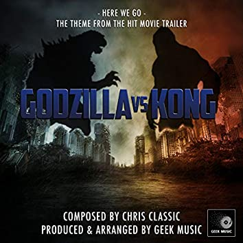"""Here We Go (From """"Godzilla Vs Kong"""")"""