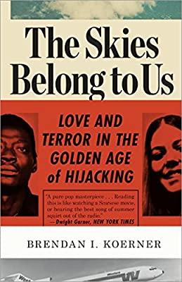The Skies Belong to Us: Love and Terror in the Golden Age of Hijacking by Crown