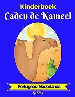 Kinderboek: Caden de Kameel (Portugees-Nederlands) (Portugees-Nederlands Tweetalig kinderboek Book 2) van [XY Kind]