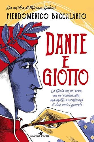 Dante e Giotto. La storia un po' vera, un po' romanzata, ma molto avventurosa di due amici geniali