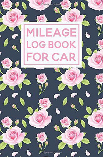 Mileage Log Book For Car: Floral Rose Pattern Cover Design | Expense Tracker Notebook