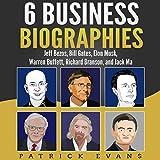 6 Business Biographies: Jeff Bezos, Bill Gates, Elon Musk, Warren Buffett, Richard Branson, and Jack Ma