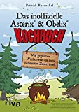 Das inoffizielle Asterix-&-Obelix-Kochbuch: Von gegrilltem Wildschwein bis zum berühmten...