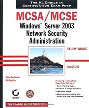MCSA/MCSE: Exam 70-299: Windows Server 2003 Network Security Administration Study Guide
