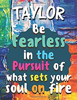 Taylor Be Fearless in The Pursuit of What Sets Your Soul on Fire: Writing Journal, Travel Journal, Lined Notebook, Graduat...