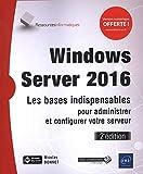 Windows Server 2016 - Les bases indispensables pour administrer et configurer votre serveur (2e édition)