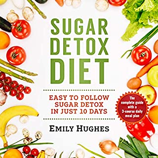Sugar Detox Diet: Easy to Follow Sugar Detox in Just 10 Days                   By:                                                                                                                                 Emily Hughes                               Narrated by:                                                                                                                                 Trei Taylor                      Length: 1 hr and 39 mins     13 ratings     Overall 4.9