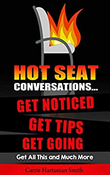 Hot Seat Conversations ...: Get Noticed, Get Tips, Get Going by [Carrie Hartunian Smith]