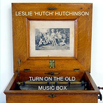 Turn On The Old Music Box
