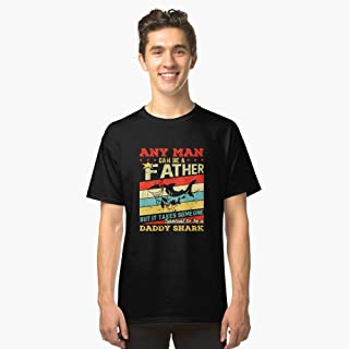 ANY MAN CAN BE A FATHER SPEACIAL TO BE A DADDY SHARK Classic T-Shirt