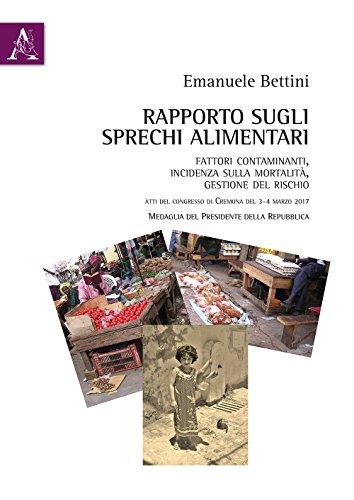 Rapporto sugli sprechi alimentari. Fattori contaminanti, incidenza sulla mortalità, gestione del rischio. Atti del Convegno (Cremona, 3-4 marzo 2017)