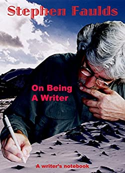 On Being A Writer: A Writer's notebook by [Stephen Faulds]