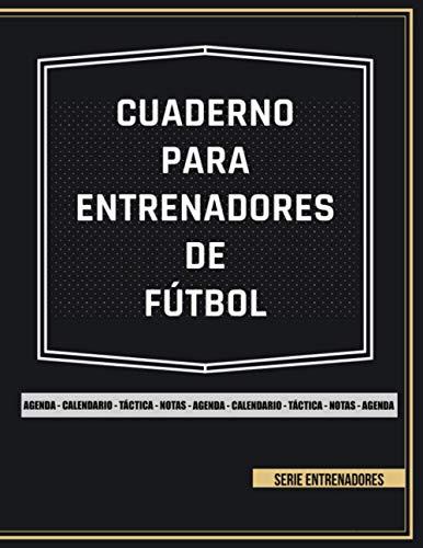 Cuaderno Para Entrenadores De Fútbol: Libreta Táctica de Fútbol. Tamaño Grande. Accesorio para Entrenadores Con Todo lo Necesario para Planificar un Partido de Forma Profesional