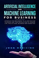 Artificial Intelligence and Machine Learning for Business