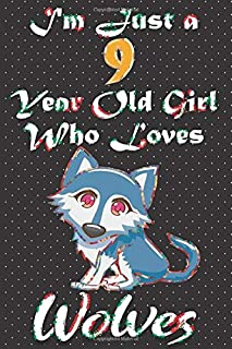 I'm Just A 9 Year Old Girl Who Loves Wolves: Cute Pugs Lined Journal Notebook 100 Pages, 6x9, Soft Cover, Matte Finish, Bi...