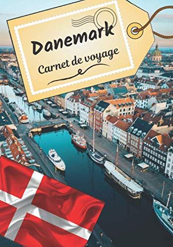 Danemark carnet de voyage: Journal de bord pour raconter vos récits et histoire | Planifier votre voyage et écrire ses souvenirs | Anecdote de votre séjour  | Check list avant le départ |