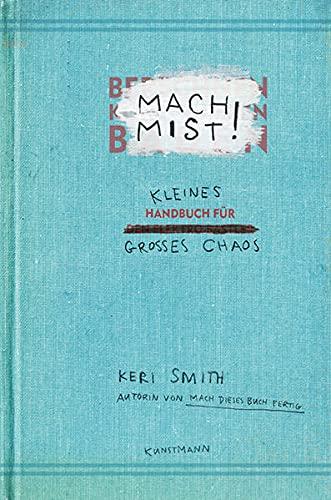 Mach Mist!: Kleines Handbuch für großes Chaos