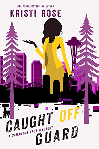 Caught Off Guard : A Samantha True Mystery (The Samantha True Mysteries Book 4) by [Kristi Rose]