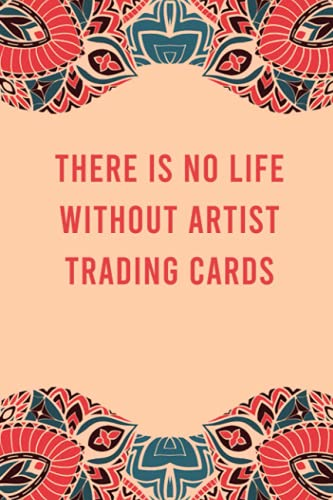 There is no life without artist trading cards: lined notebook for writing & note taking, funny journal for artist trading cards lovers, appreciation ... gag gift for women men teen coworker friend