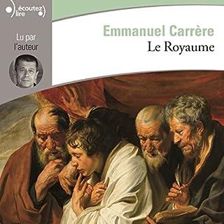 Le Royaume                   De :                                                                                                                                 Emmanuel Carrère                               Lu par :                                                                                                                                 Emmanuel Carrère                      Durée : 13 h et 22 min     51 notations     Global 4,4