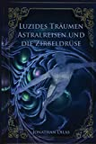Luzides Träumen , Astralreisen und...