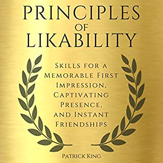Principles of Likability: Skills for a Memorable First Impression, Captivating Presence, and Instant Friendships cover art