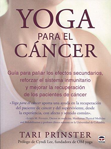 Yoga para el cáncer. Guía para paliar los efectos secundarios, aumentar el siste: Guía para paliar los efectos secundarios, aumentar el sistema ... la recuperación de los pacientes de cáncer