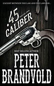 .45 Caliber Series, Volume 2 by [Peter Brandvold]