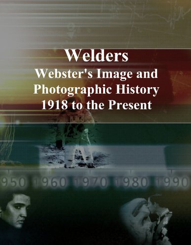 Welders: Webster's Image and Photographic History, 1918 to the Present