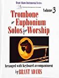 Trombone or Euphonium Solos for Worship, Vol. 3: Arranged with Keyboard Accompaniment [With CD (Audio)]