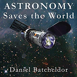 Astronomy Saves the World     Securing our Future Through Exploration and Education              Written by:                                                                                                                                 Daniel Batcheldor                               Narrated by:                                                                                                                                 Daniel Batcheldor                      Length: 6 hrs and 37 mins     Not rated yet     Overall 0.0