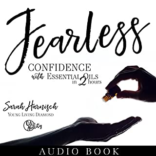 Fearless: Confidence with Essential Oils in 2 Hours                   Written by:                                                                                                                                 Sarah Harnisch                               Narrated by:                                                                                                                                 Sarah Harnisch                      Length: 1 hr and 54 mins     4 ratings     Overall 5.0