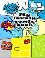 My lovely Comic Book: blank comic book for kids and adults with variety of templates 8.5 x 11 inch (21.59 x 27.94 cm) 120 page