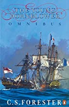 The Young Hornblower Omnibus: Mr. Midshipman Hornblower / Lieutenant Hornblower / Hornblower and the Hotspur